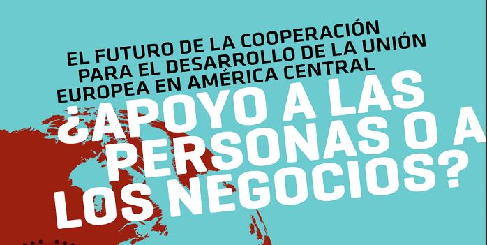 El futuro de la cooperación al desarrollo de la Unión Europa en América Central – Apoyo a las personas o a los negocios?
