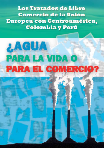 """Water for Trade or for Life?"" Free Trade Agreements between the EU and Central America, Colombia and Peru"
