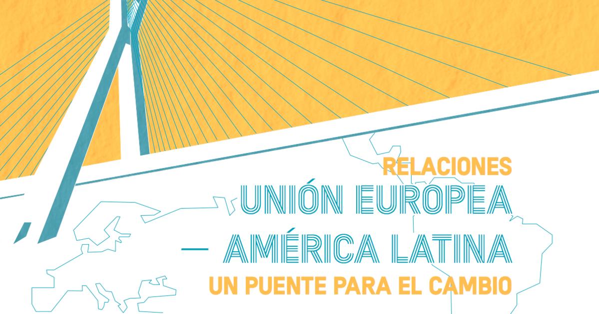 Relaciones Unión Europea – América Latina un puente para el cambio