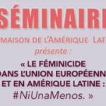 Seminario : Feminicidios en la Unión Europea y América Latina #NiUnaMenos