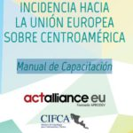 INCIDENCIA HACIA LA UNIÓN EUROPEA SOBRE CENTROAMÉRICA: Manual de Capacitación