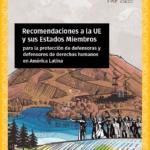Recomendaciones a la UE y sus Estados Miembros para la protección de defensoras y defensores de derechos humanos en América Latina