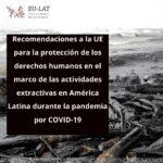 Recomendaciones a la UE para la protección de los derechos humanos en el marco de las actividades extractivas en América Latina durante la pandemia por COVID-19