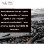 Recommendations to the EU for the protection of human rights on matters relating to extractive activities in Latin America during the COVID-19 pandemic